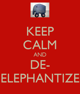 keep-calm-and-de-elephantize-1